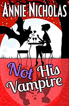 Not His Vampire: Paranormal Romantic Comedy (Not This Series Book 3) by [Annie Nicholas]