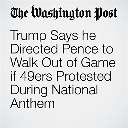 Trump Says he Directed Pence to Walk Out of Game if 49ers Protested During National Anthem copertina