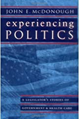 Experiencing Politics: A Legislator's Stories of Government and Health Care (California/Milbank Books on Health and the Public Book 2) Kindle Edition