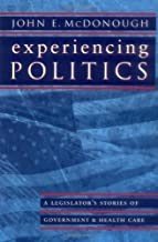 Experiencing Politics: A Legislator's Stories of Government and Health Care (California/Milbank Books on Health and the Pu...