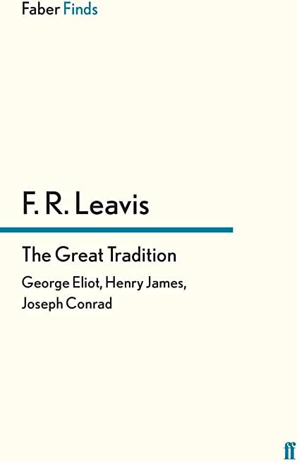 The Great Tradition: George Eliot, Henry James, Joseph Conrad (Faber Finds) (English Edition)