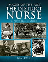 The District Nurse: A Pictorial History (Images of the Past)