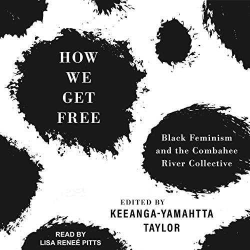 How We Get Free     Black Feminism and the Combahee River Collective              By:                                                                                                                                 Keeanga -Yamahtta Taylor                               Narrated by:                                                                                                                                 Lisa Reneé Pitts                      Length: 6 hrs and 39 mins     38 ratings     Overall 4.8