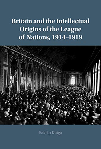 Britain and the Intellectual Origins of the League of Nations, 1914–1919 (English Edition)