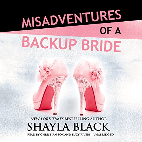 Misadventures of a Backup Bride     Misadventures, Book 2              Written by:                                                                                                                                 Shayla Black                               Narrated by:                                                                                                                                 Christian Fox,                                                                                        Lucy Rivers                      Length: 5 hrs and 19 mins     1 rating     Overall 3.0
