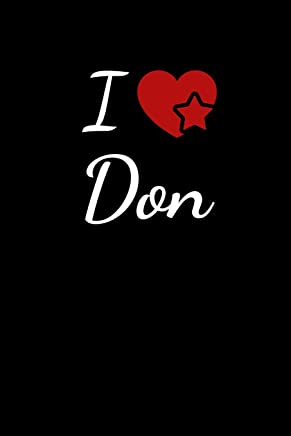 I Love Don: Soulmate Lovers Journal / Notebook / Diary. For everyone whos in love with Don. 6x9 inches, 150 pages.