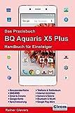 Das Praxisbuch BQ Aquaris X5 Plus: Handbuch für Einsteiger
