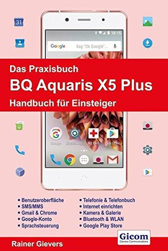 Das Praxisbuch BQ Aquaris X5 Plus - Handbuch für Einsteiger