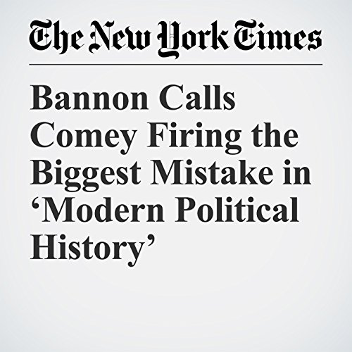 Bannon Calls Comey Firing the Biggest Mistake in 'Modern Political History' audiobook cover art