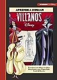 Aprende a dibujar a Villanos Disney (Crea, juega y aprende con Disney): Te enseñamos cómo dibujar a tus villanos Disney favoritos como el Capitán Garfio, Cruella De Vil y otros