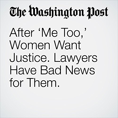 After 'Me Too,' Women Want Justice. Lawyers Have Bad News for Them. copertina