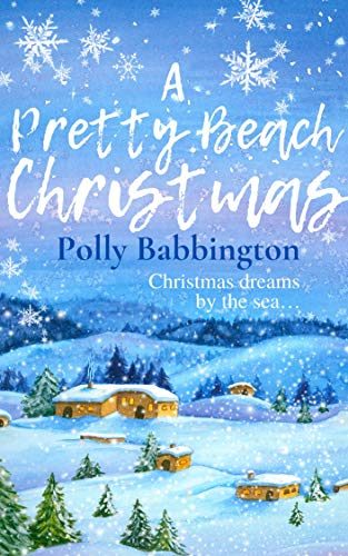 A Pretty Beach Christmas : Delightfully sprinkled with Christmas sparkle and all the festive romance of Pretty Beach. by [Polly  Babbington]