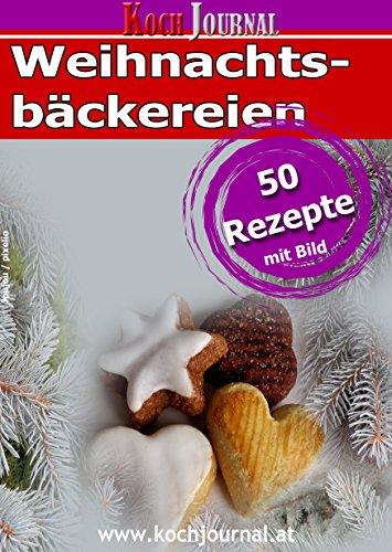 50 Rezepte für Weihnachtsbäckereien: Weihnachtskekse, Stollen, Lebkuchen und Konfekt