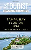 GREATER THAN A TOURIST- TAMPA BAY FLORIDA USA: 50 Travel Tips from a Local
