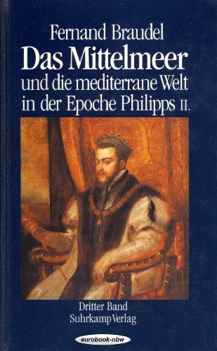 Das Mittelmeer und die mediterrane Welt in der Epoche Philipps II. Band 3