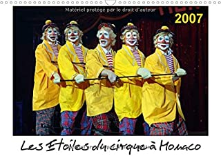 Les Etoiles du Cirque a Monaco 2007: Chaque Annee, le Festival International du Cirque de Monte-Carlo est le Rendez-Vous des Meilleurs Artistes pour y Trophee (Calvendo Art) (French Edition)