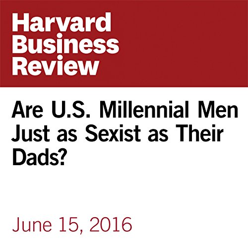 Are US Millennial Men Just as Sexist as Their Dads? audiobook cover art