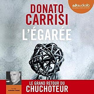 L'Égarée                   De :                                                                                                                                 Donato Carrisi                               Lu par :                                                                                                                                 Antoine Tomé                      Durée : 8 h et 49 min     3 notations     Global 4,0