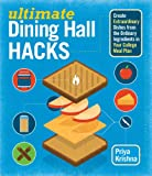 Ultimate Dining Hall Hacks: Create Extraordinary Dishes from the Ordinary Ingredients in Your...