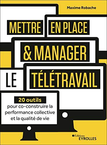 Mettre en place et manager le télétravail : 20 outils pour co-construire la performance collective et la qualité de vie