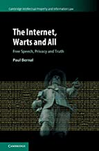 The Internet, Warts and All: Free Speech, Privacy and Truth (Cambridge Intellectual Property and Information Law Book 48) (English Edition)