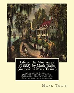 Life on the Mississippi (1883), by Mark Twain (memoir by Mark Twain ): Mississippi River -- Description and travel, Missis...