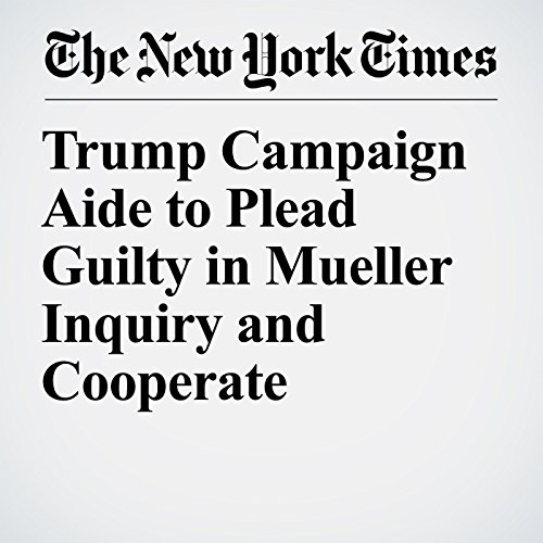 Trump Campaign Aide to Plead Guilty in Mueller Inquiry and Cooperate copertina