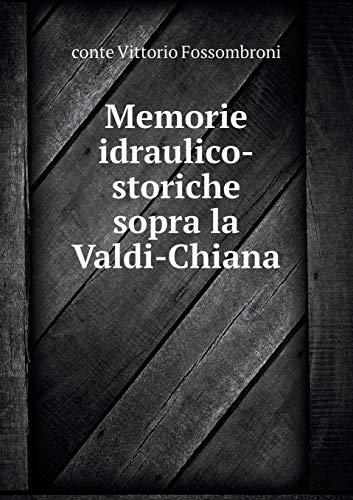 Memorie Idraulico-Storiche Sopra La Valdi-Chiana