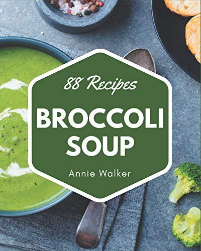 88 Broccoli Soup Recipes: Enjoy Everyday With Broccoli Soup Cookbook!