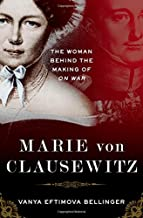 Marie von Clausewitz: The Woman Behind the Making of On War