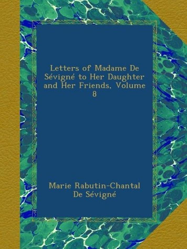 クラウン上に築きます文明化Letters of Madame De Sévigné to Her Daughter and Her Friends, Volume 8