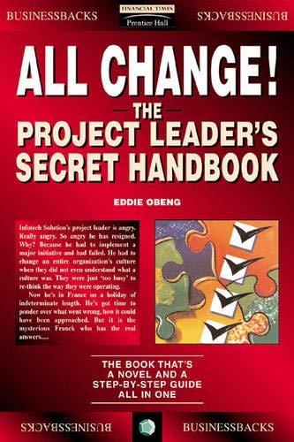 All Change!: The Project Leader's Secret Handbook (Financial Times Management)