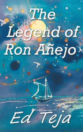 Book: The Legend of Ron Anejo by Ed Teja