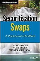 Securitisation Swaps: A Practitioner's Handbook (Wiley Finance)