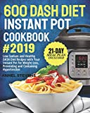600 DASH Diet Instant Pot Cookbook 2019: Low Sodium and Healthy DASH Diet Recipes with You...