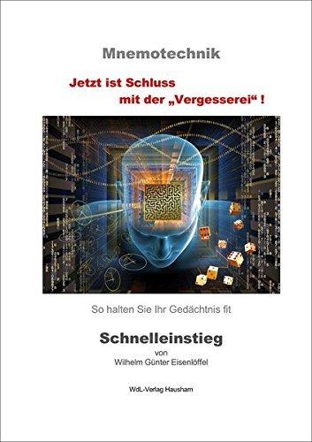Mnemotechnik - Schnelleinstieg, Jetzt ist Schluss mit der Vergesserei! by Wilhelm Günter Eisenlöffel (2014-12-05)
