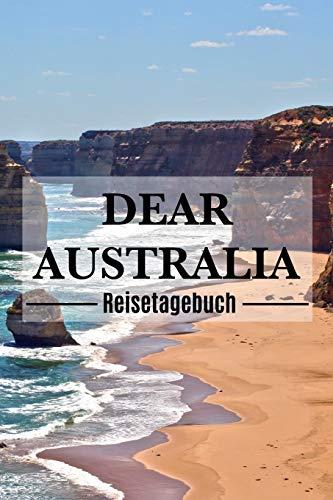 Dear Australia Reisetagebuch: Australien Reisetagebuch zum Selberschreiben & Gestalten von Erinnerungen, Notizen Reisegeschenk/Abschiedsgeschenk