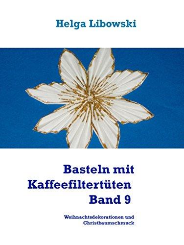 Basteln mit Kaffeefiltertüten - Band 9: Weihnachtsdekorationen und Christbaumschmuck