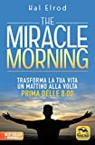 The miracle morning. Trasforma la tua vita un mattino alla...