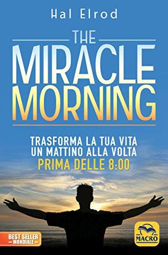 The miracle morning. Trasforma la tua vita un mattino alla volta prima delle 8:00