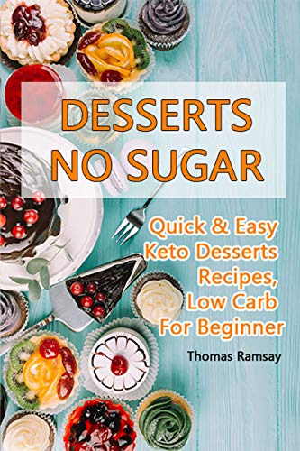 DESSERTS NO SUGAR: Quick & Easy Keto Desserts Recipes, Low Carb For Beginner (cookbook Book 1) (English Edition)