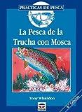 LA PESCA DE LA TRUCHA CON MOSCA (Practicas De Pesca)