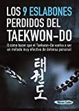 Los 9 Eslabones Perdidos del Taekwon-Do: O cómo hacer que el Taekwon-Do vuelva a ser un...
