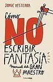 Cómo (no) escribir fantasía: Manual del Gran Maestro (Biblioteca No Ficción)