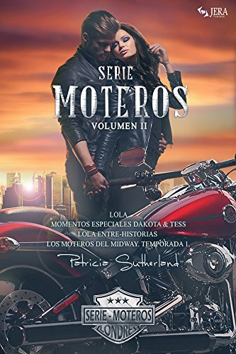 Serie Moteros Vol II - Tres novelas románticas y un relato. (Lola ...