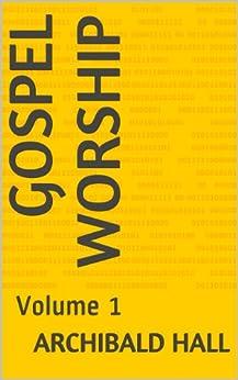 [Archibald Hall]のGospel Worship: Volume 1 (English Edition)