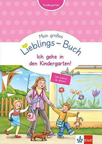 Klett Mein großes Lieblings-Buch Ich gehe in den Kindergarten! - Kindergarten ab 3: Zählen, ordnen, unterscheiden, erkennen und zuordnen (Mein Lieblings-Block)