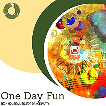 One Day Fun - Tech House Music For Dance Party