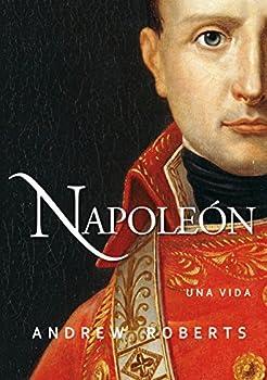 Napoleón  una vida  Ayer y hoy de la historia   Spanish Edition