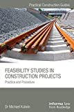 Feasibility Studies in Construction Projects: Practice and Procedure (Practical Construction Guides)